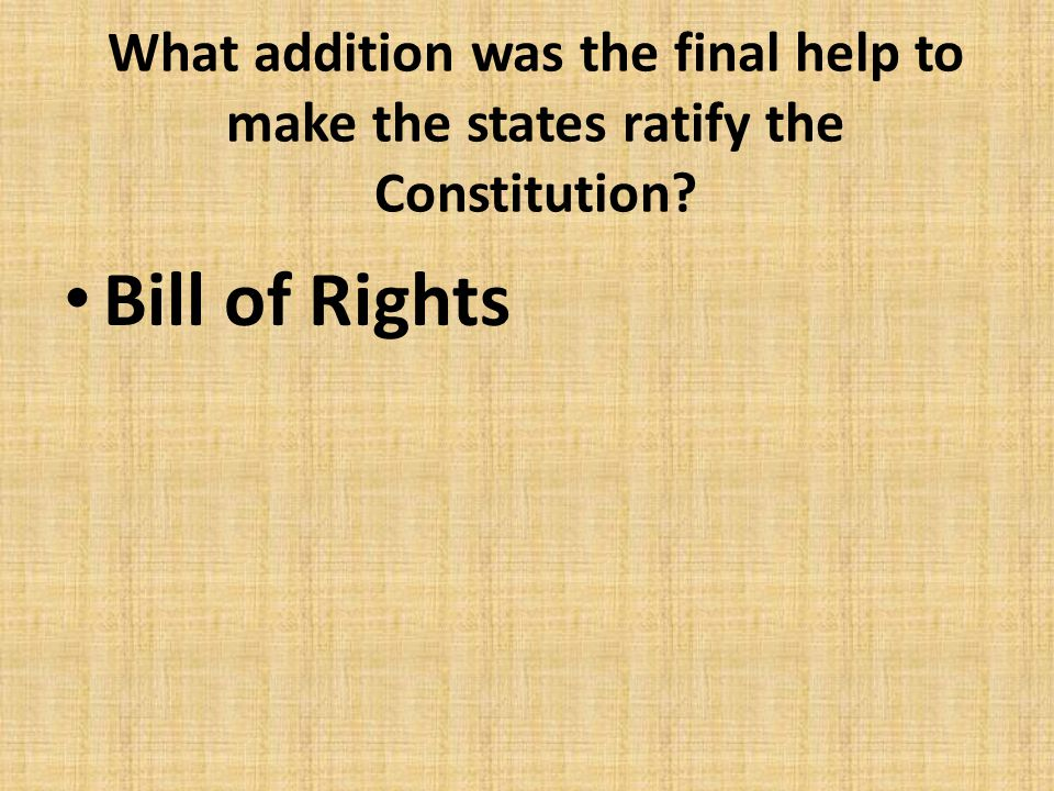 What addition was the final help to make the states ratify the Constitution