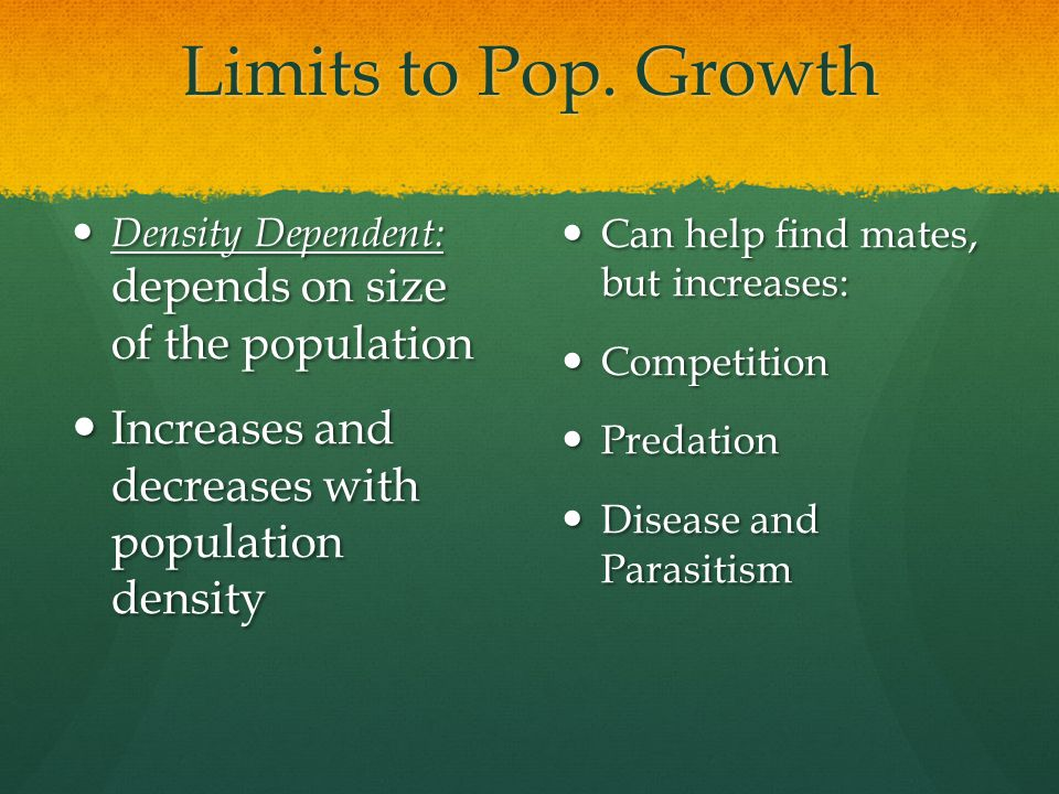 Limits to Pop. Growth Increases and decreases with population density