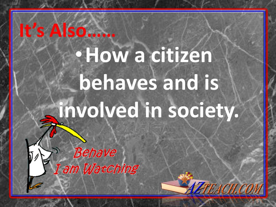 How a citizen behaves and is involved in society.