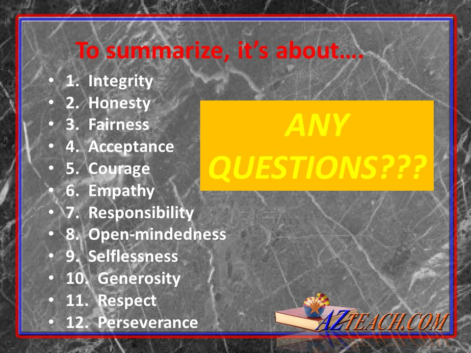 ANY QUESTIONS To summarize, it's about…. 1. Integrity 2. Honesty