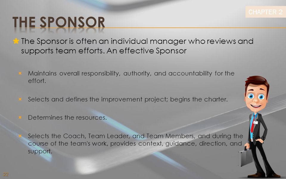 THE SPONSOR The Sponsor is often an individual manager who reviews and supports team efforts. An effective Sponsor.