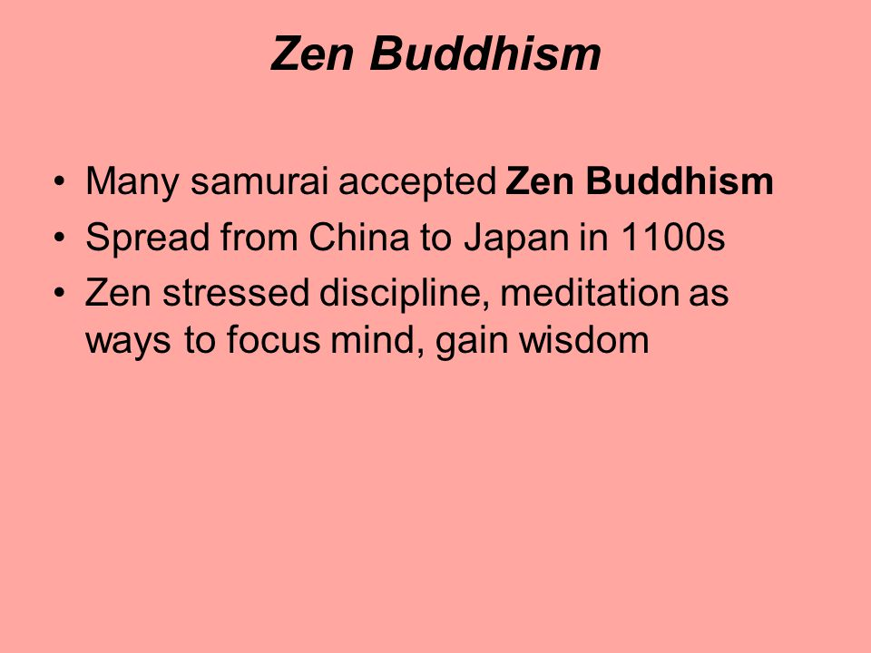 Zen Buddhism Many samurai accepted Zen Buddhism