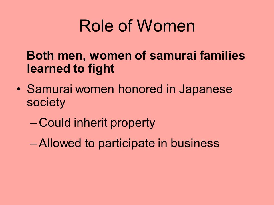 Role of Women Both men, women of samurai families learned to fight