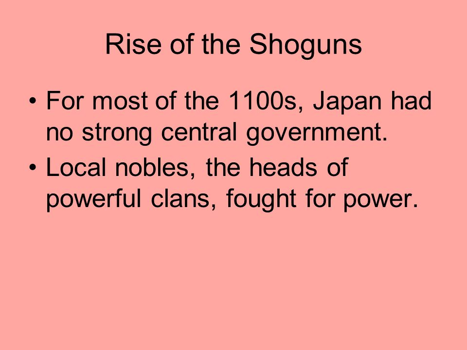 Rise of the Shoguns For most of the 1100s, Japan had no strong central government.