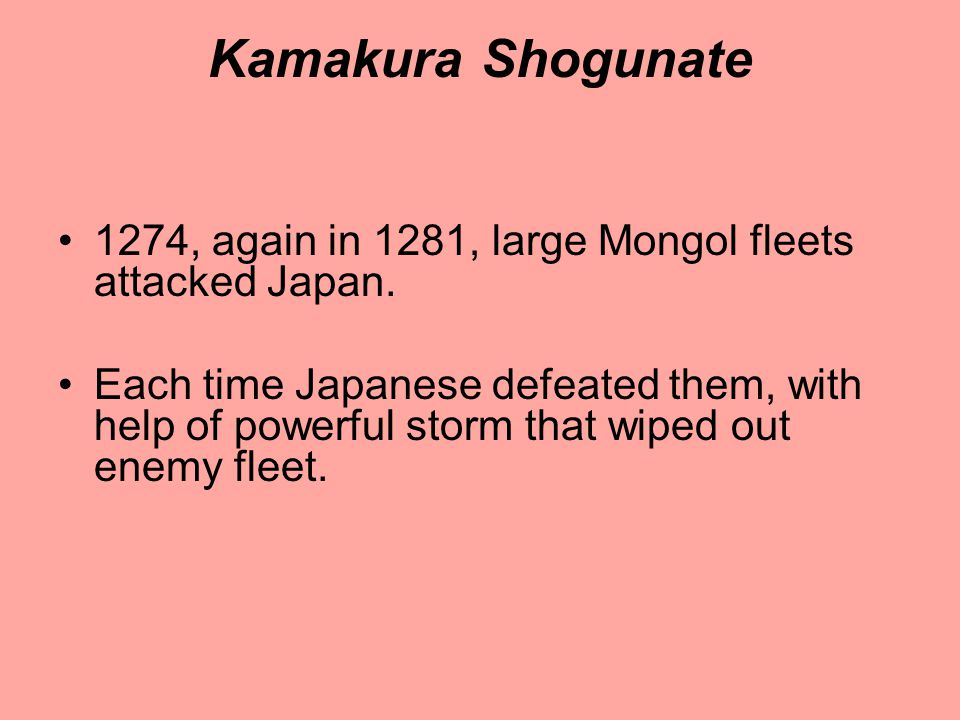 Kamakura Shogunate 1274, again in 1281, large Mongol fleets attacked Japan.