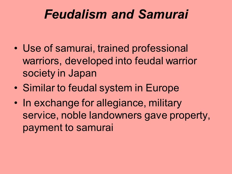 Feudalism and Samurai Use of samurai, trained professional warriors, developed into feudal warrior society in Japan.