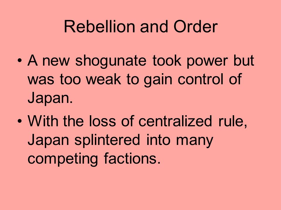 Rebellion and Order A new shogunate took power but was too weak to gain control of Japan.
