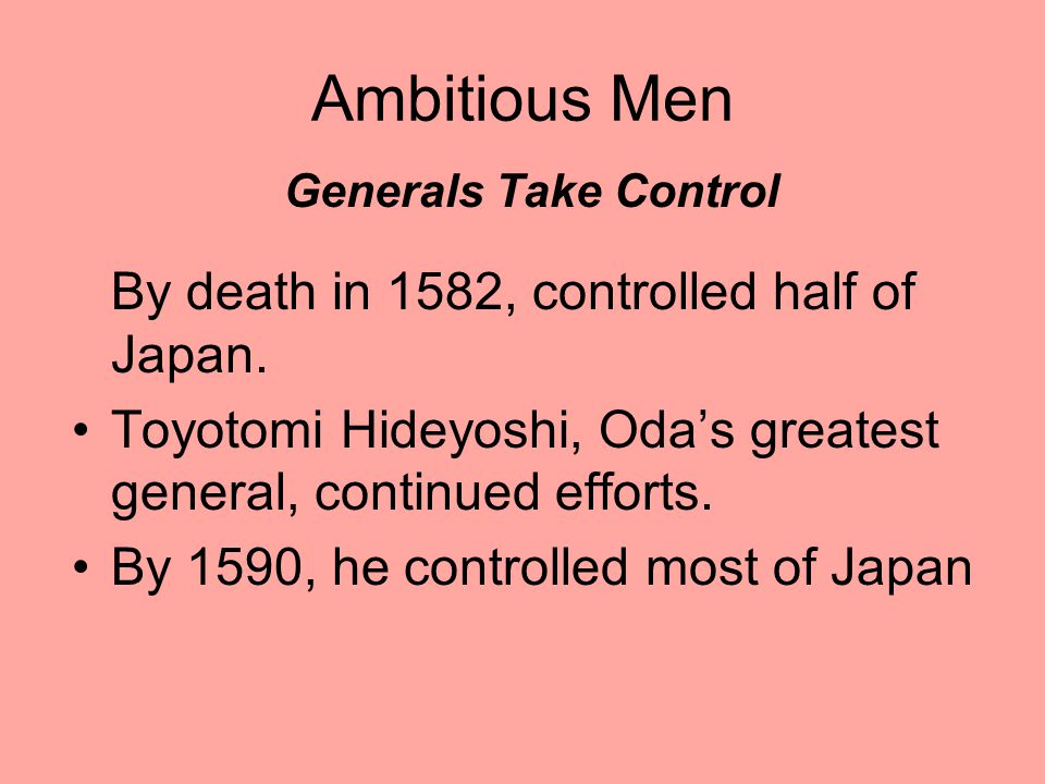 Ambitious Men By death in 1582, controlled half of Japan.