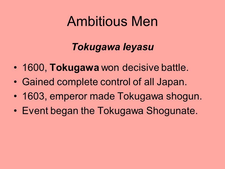Ambitious Men Tokugawa Ieyasu 1600, Tokugawa won decisive battle.