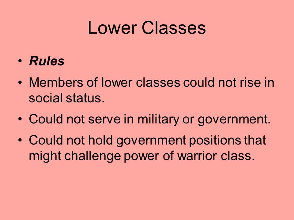 Lower Classes Rules. Members of lower classes could not rise in social status. Could not serve in military or government.