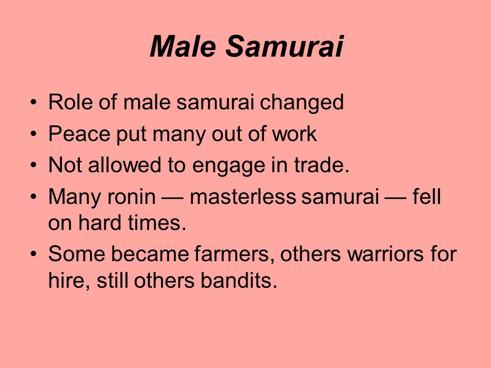 Male Samurai Role of male samurai changed Peace put many out of work