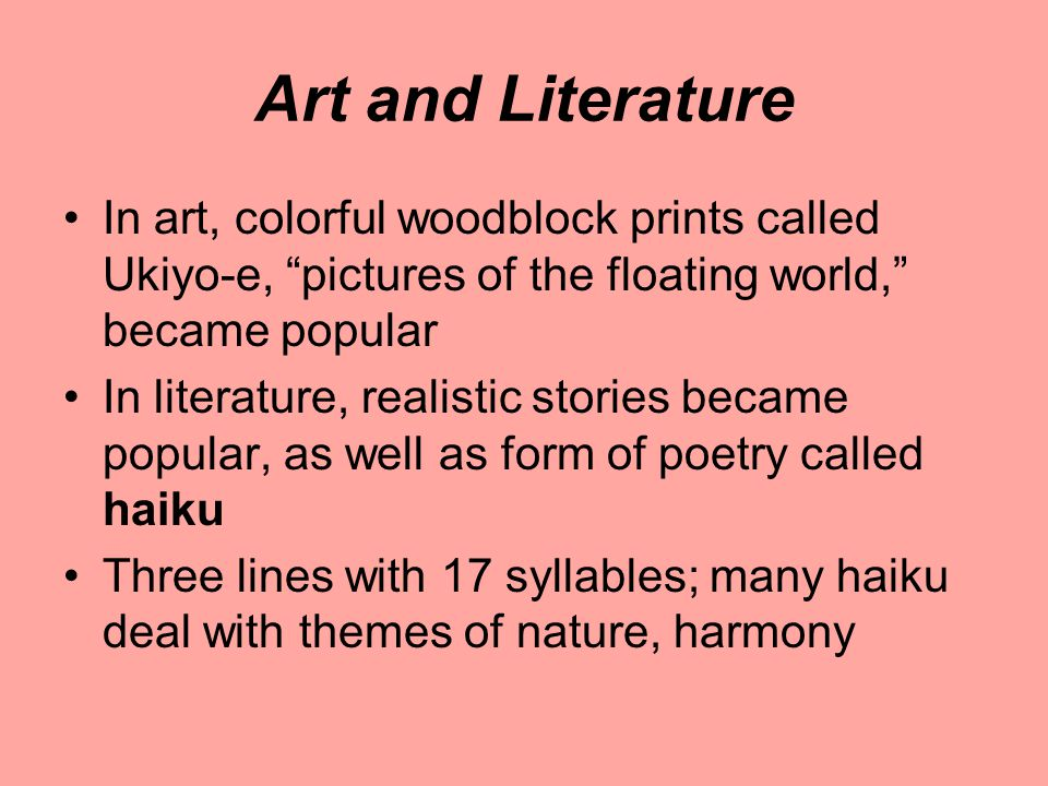 Art and Literature In art, colorful woodblock prints called Ukiyo-e, pictures of the floating world, became popular.