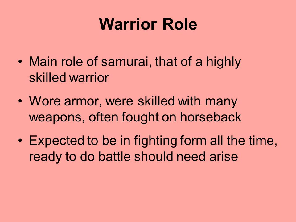 Warrior Role Main role of samurai, that of a highly skilled warrior