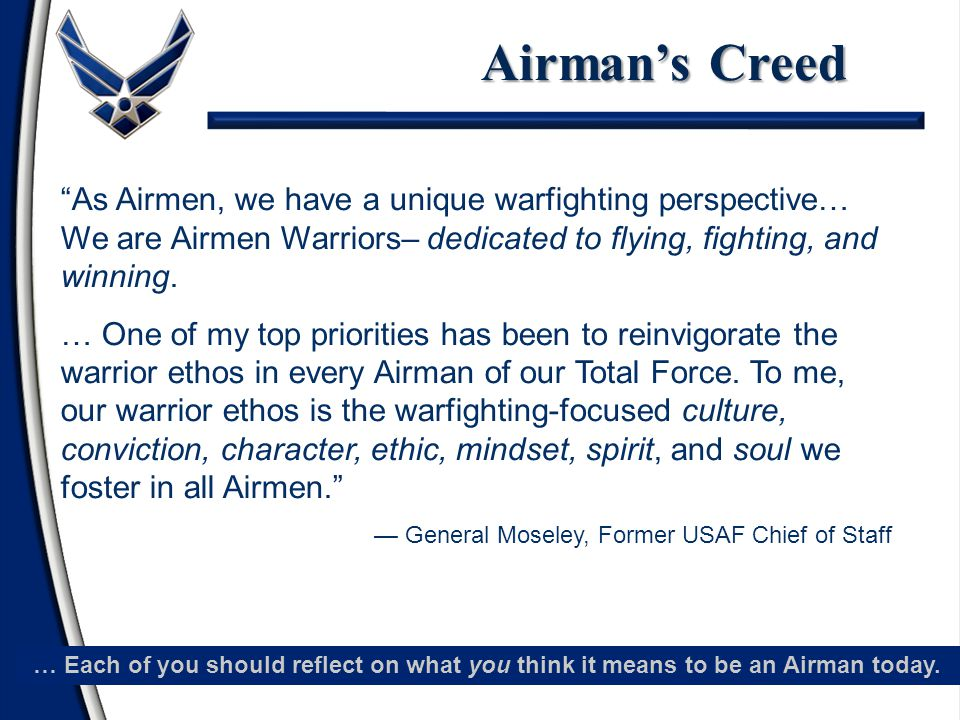 Airman's Creed As Airmen, we have a unique warfighting perspective… We are Airmen Warriors– dedicated to flying, fighting, and winning.