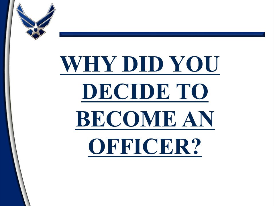 WHY DID YOU DECIDE TO BECOME AN OFFICER