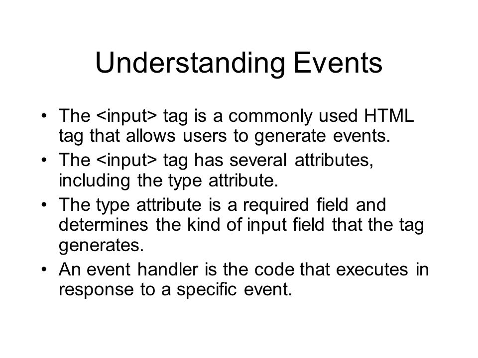 Understanding Events The <input> tag is a commonly used HTML tag that allows users to generate events.