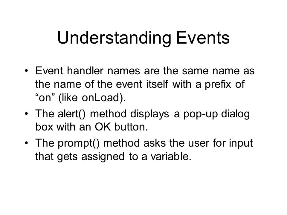 Understanding Events Event handler names are the same name as the name of the event itself with a prefix of on (like onLoad).