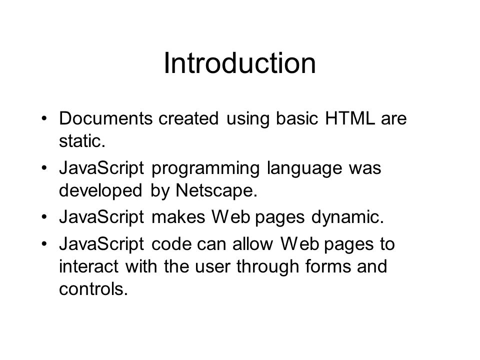 Introduction Documents created using basic HTML are static.