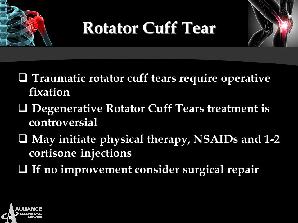 Rotator Cuff Tear Traumatic rotator cuff tears require operative fixation. Degenerative Rotator Cuff Tears treatment is controversial.