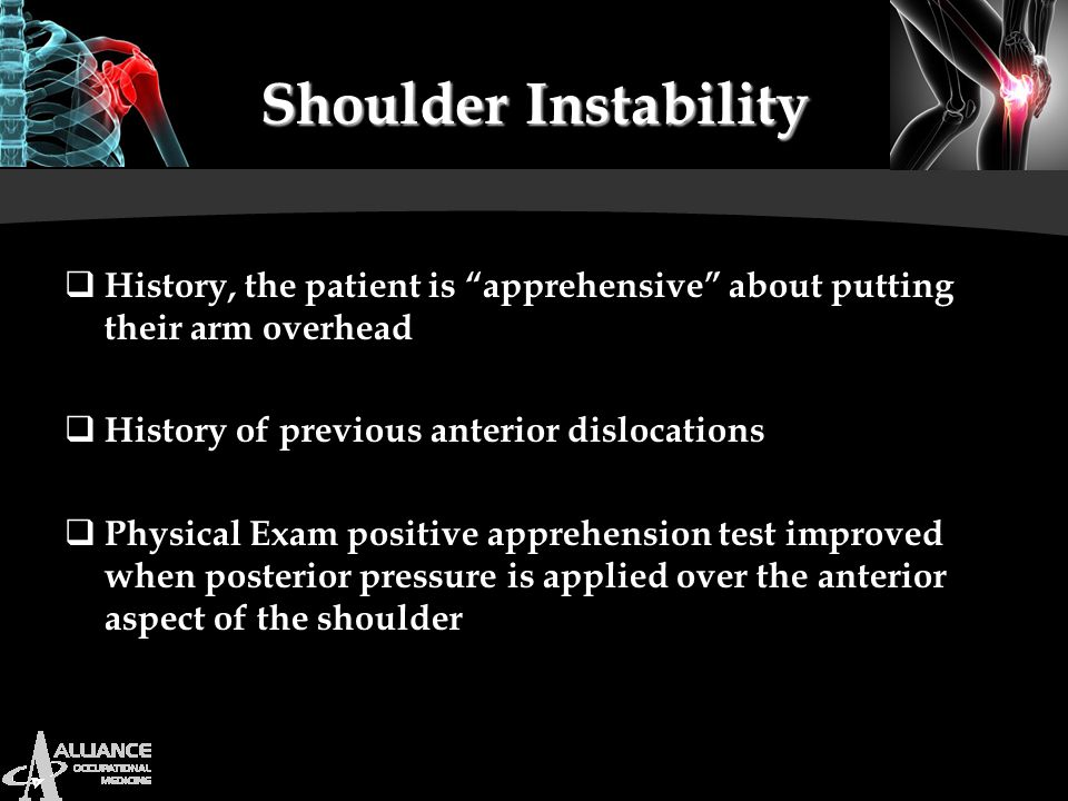 Shoulder Instability History, the patient is apprehensive about putting their arm overhead. History of previous anterior dislocations.