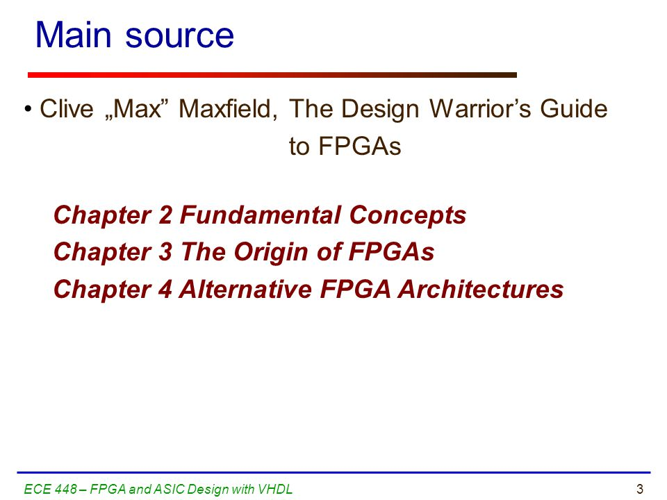 "Main source Clive ""Max Maxfield, The Design Warrior's Guide to FPGAs"