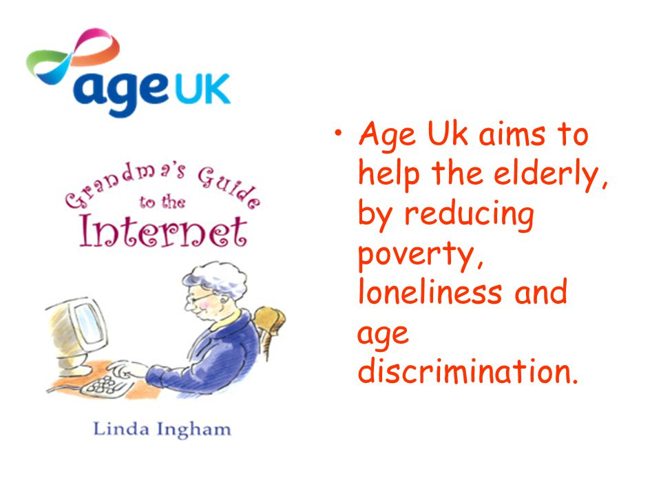 Age Uk aims to help the elderly, by reducing poverty, loneliness and age discrimination.