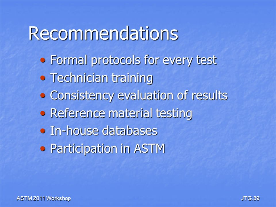 Recommendations Formal protocols for every test Technician training
