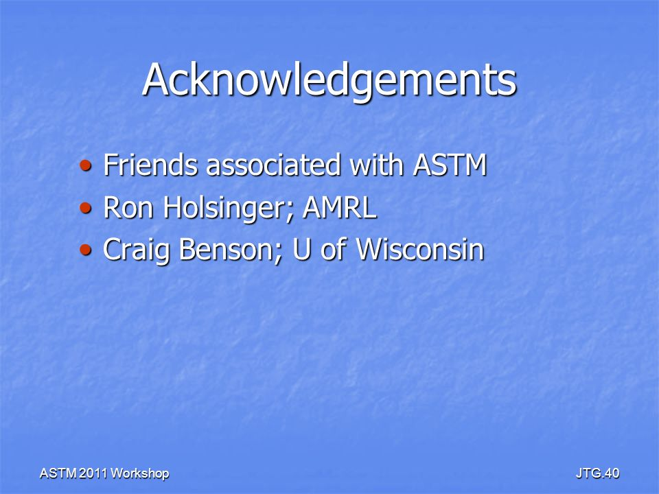 Acknowledgements Friends associated with ASTM Ron Holsinger; AMRL