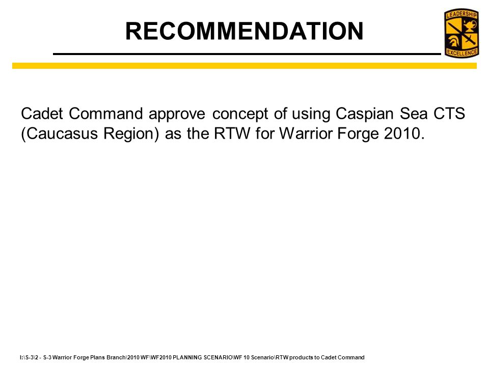 RECOMMENDATION Cadet Command approve concept of using Caspian Sea CTS (Caucasus Region) as the RTW for Warrior Forge 2010.