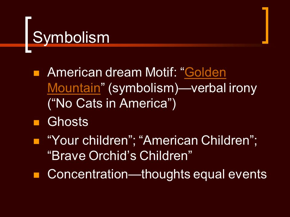 Symbolism American dream Motif: Golden Mountain (symbolism)—verbal irony ( No Cats in America ) Ghosts.