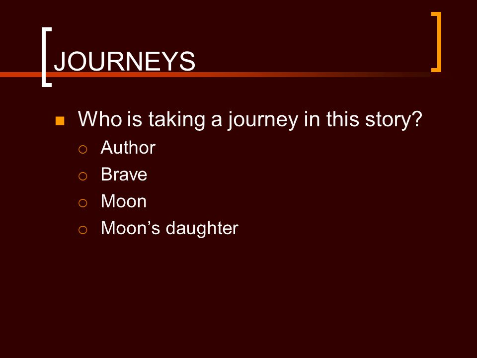 JOURNEYS Who is taking a journey in this story Author Brave Moon