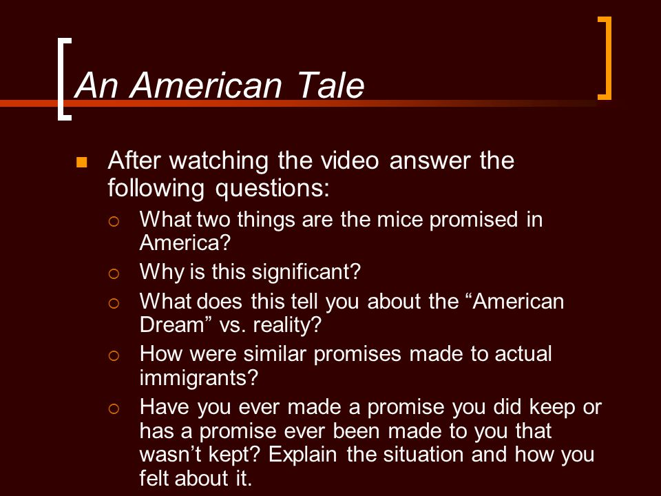 An American Tale After watching the video answer the following questions: What two things are the mice promised in America