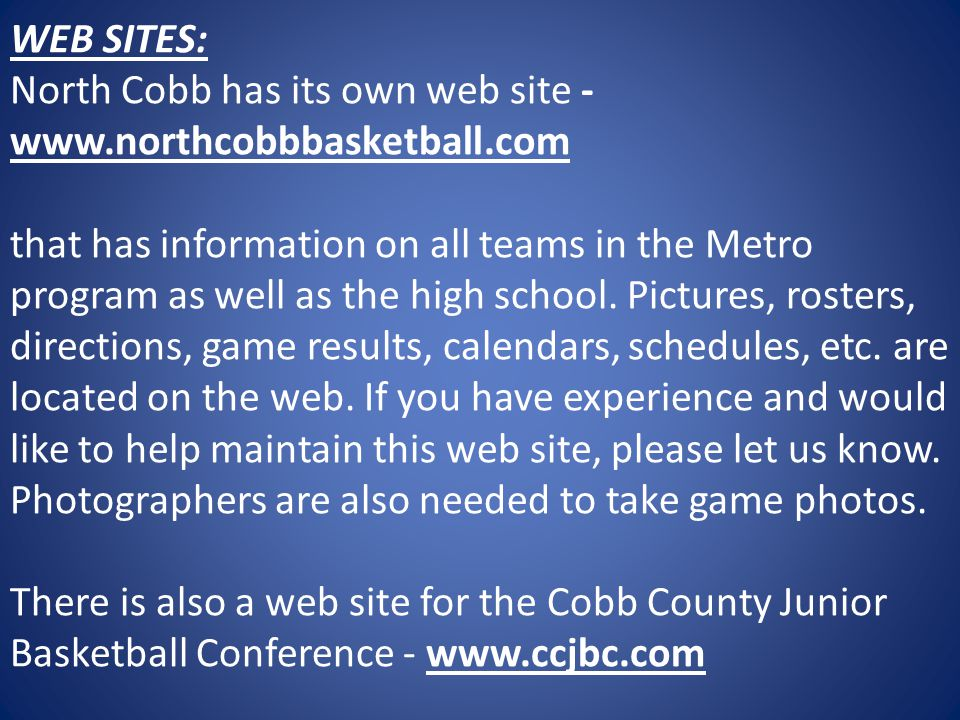 WEB SITES: North Cobb has its own web site - www. northcobbbasketball