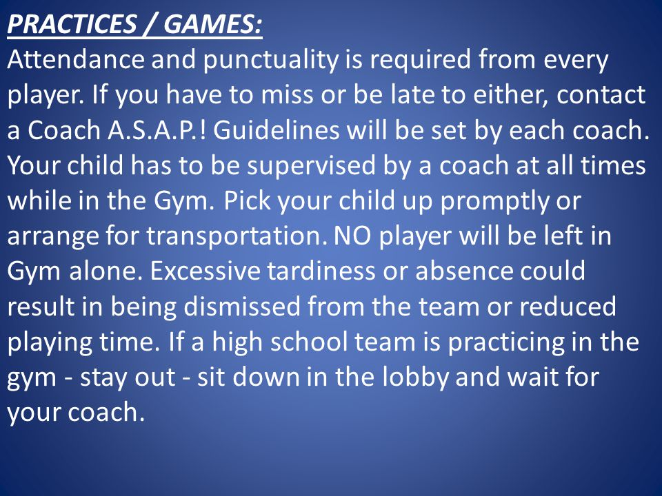 PRACTICES / GAMES: Attendance and punctuality is required from every player.