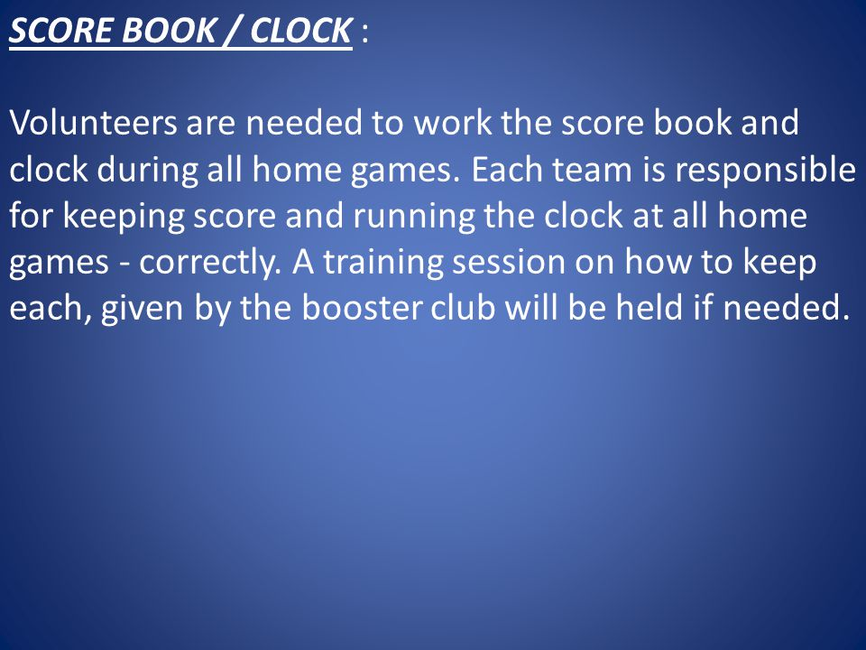 SCORE BOOK / CLOCK : Volunteers are needed to work the score book and clock during all home games.