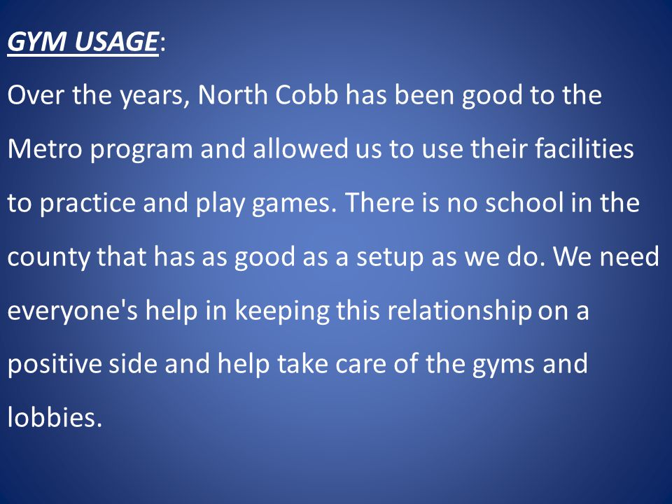 GYM USAGE: Over the years, North Cobb has been good to the Metro program and allowed us to use their facilities to practice and play games.