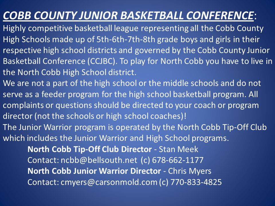 COBB COUNTY JUNIOR BASKETBALL CONFERENCE: Highly competitive basketball league representing all the Cobb County High Schools made up of 5th-6th-7th-8th grade boys and girls in their respective high school districts and governed by the Cobb County Junior Basketball Conference (CCJBC).