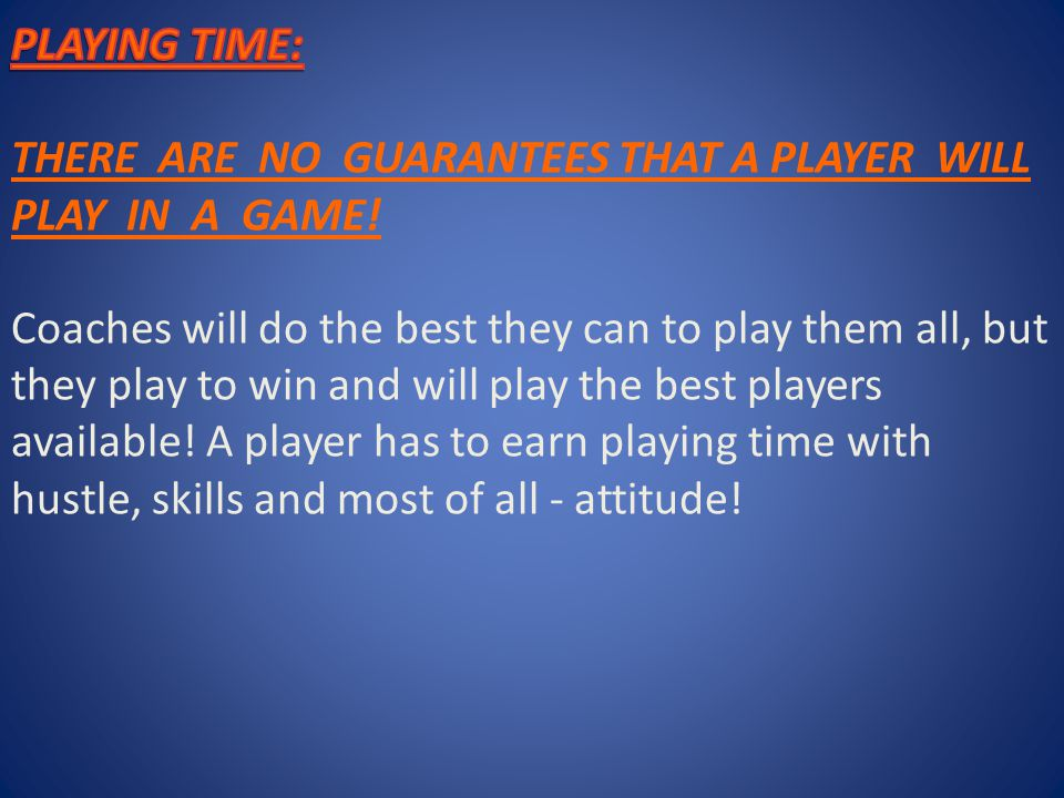 PLAYING TIME: THERE ARE NO GUARANTEES THAT A PLAYER WILL PLAY IN A GAME.