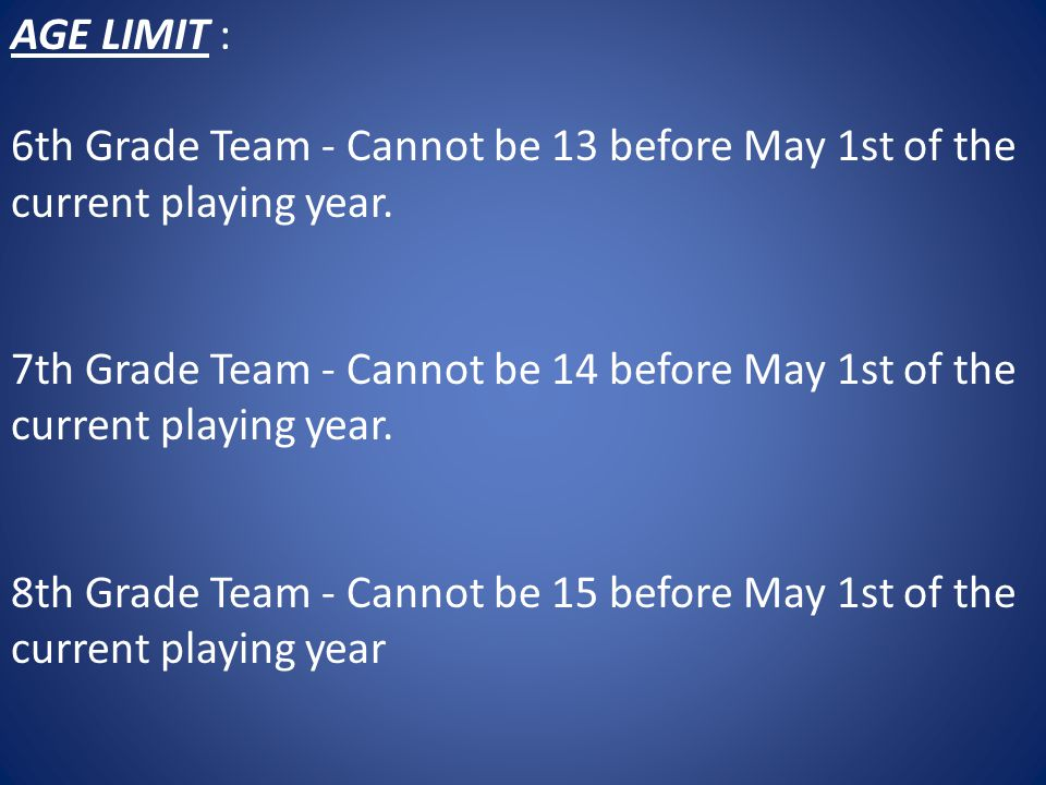 AGE LIMIT : 6th Grade Team - Cannot be 13 before May 1st of the current playing year.