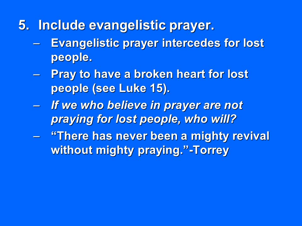 Include evangelistic prayer.