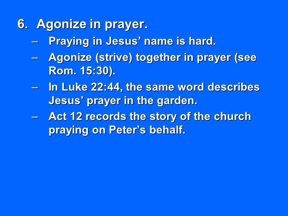 Agonize in prayer. Praying in Jesus' name is hard.