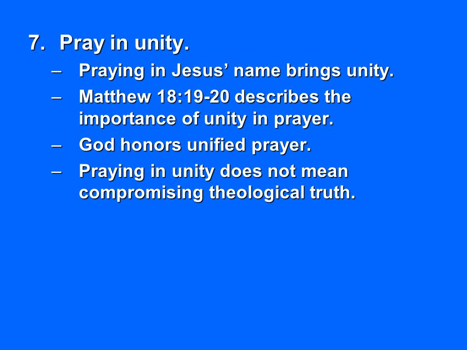 Pray in unity. Praying in Jesus' name brings unity.
