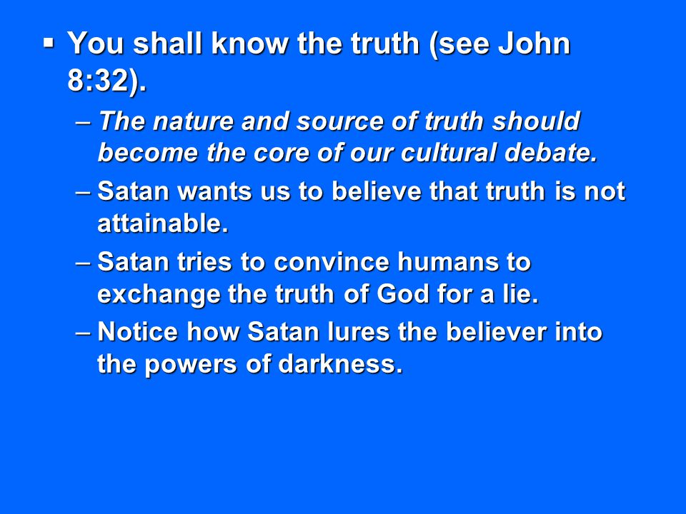 You shall know the truth (see John 8:32).