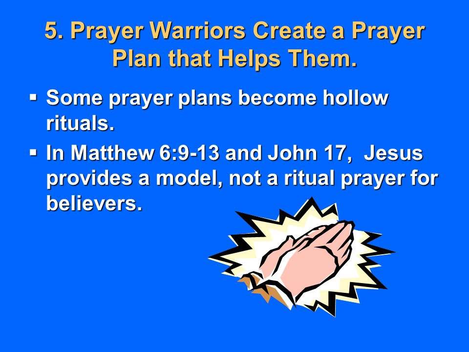5. Prayer Warriors Create a Prayer Plan that Helps Them.