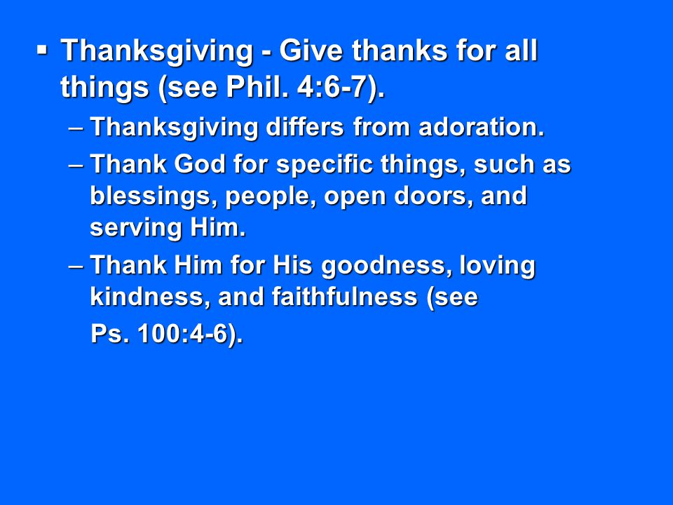 Thanksgiving - Give thanks for all things (see Phil. 4:6-7).
