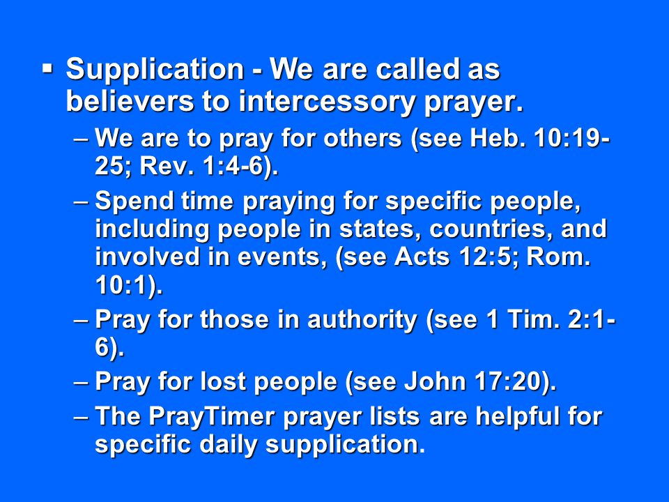Supplication - We are called as believers to intercessory prayer.