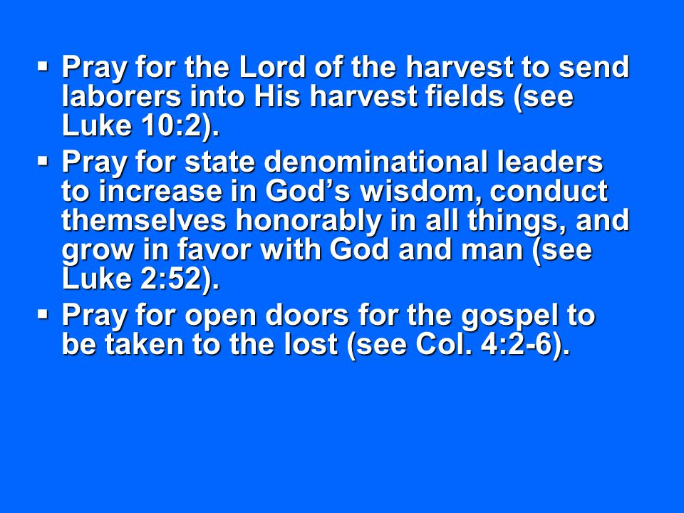 Pray for the Lord of the harvest to send laborers into His harvest fields (see Luke 10:2).