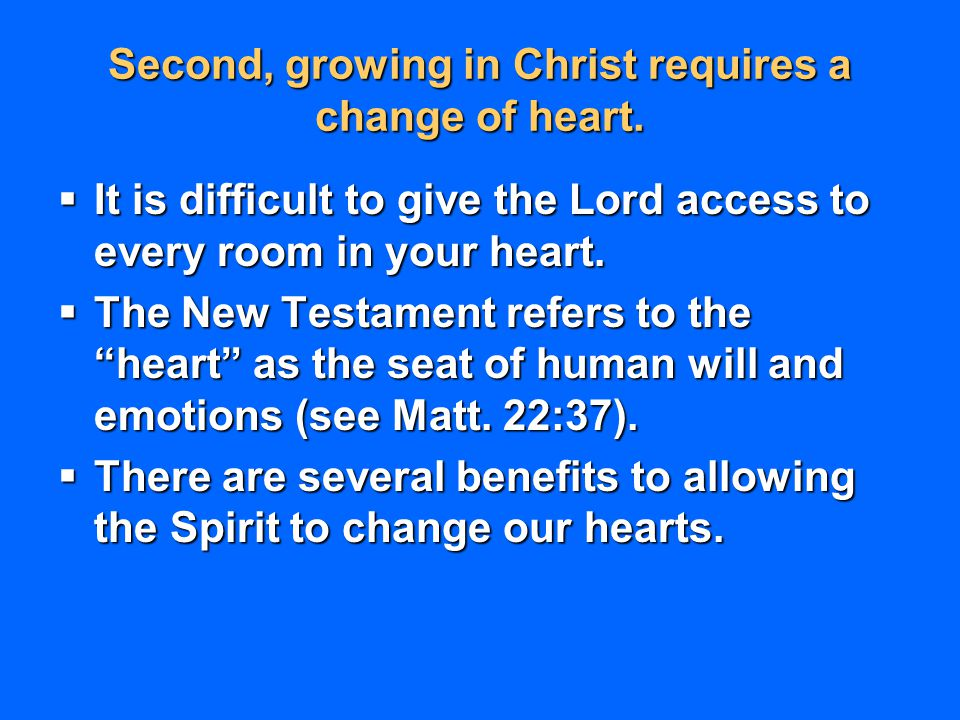 Second, growing in Christ requires a change of heart.