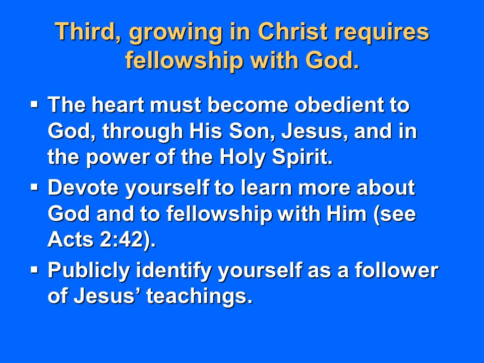 Third, growing in Christ requires fellowship with God.