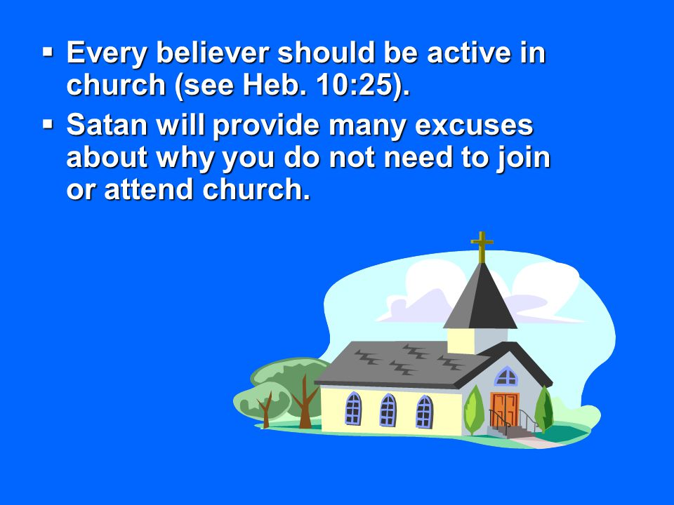 Every believer should be active in church (see Heb. 10:25).
